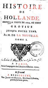 Histoire de Hollande: Depius la trève de 1609, ou finit Grotius, jusqu'à notre tems, Volume1