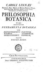 Caroli Linnaei ... Philosophia Botanica: In Qva Explicantur Fundamenta Botanica Cum Definitionibus Partium, Exemplis Terminorum, Observationibus Rariorum