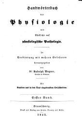 Handwörterbuch der Physiologie mit Rücksicht auf physiologische Pathologie: mit Kupfern und in den Text eingedruckten Holzschnitten, Band 1
