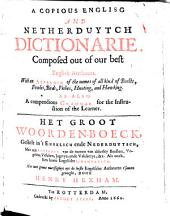 A Copious English and Netherduytsch Dictionarie, Composed Out of Our Best English Authours: With an Appendix of the Names of All Kind of Beasts, Fowls, Birds, Fishes, Hunting, and Hawking, as Also a Compendious Grammar for the Instruction of the Learner