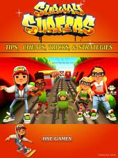 Subway Surfers Tips, Cheats, Tricks, & Strategies: Get Tons of Coins & Beat Levels!
