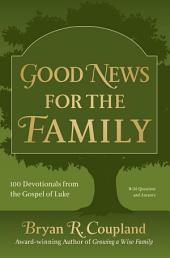 Good News for the Family: 100 Devotionals from the Gospel of Luke