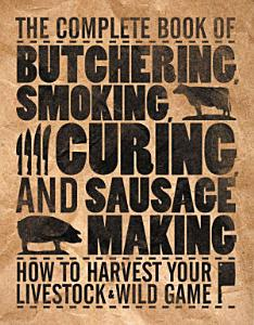 The Complete Book of Butchering  Smoking  Curing  and Sausage Making Book