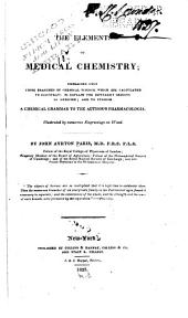 The Elements of Medical Chemistry: Embracing Only Those Branches of Chemical Science which are Calculated to Illustrate Or Explain the Different Objects of Medicine; and to Furnish a Chemical Grammar to the Author's Pharmacologia. ...