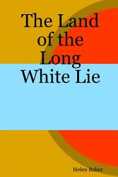 The Land Of The Long White Lie Book PDF