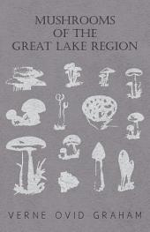 Mushrooms of the Great Lake Region - The Fleshy, Leathery, and Woody Fungi of Illinois, Indiana, Ohio and the Southern Half of Wisconsin and of Michigan