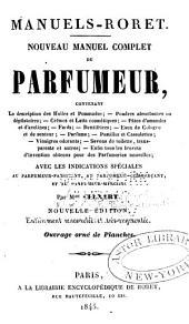 Nouveau manuel complet du parfumeur: contenant la description des huiles et pommades, poudres absorbantes ou dépilatoires ... avec les indications spéciales au parfumeur-fabricant, au parfumeur-commerçant, et au parfumeur-mercier