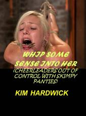 WHIP SOME SENSE INTO HER: (CHEERLEADERS OUT OF CONTROL WITH SKIMPY PANTIES)