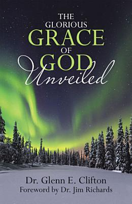 The Glorious Grace of God Unveiled