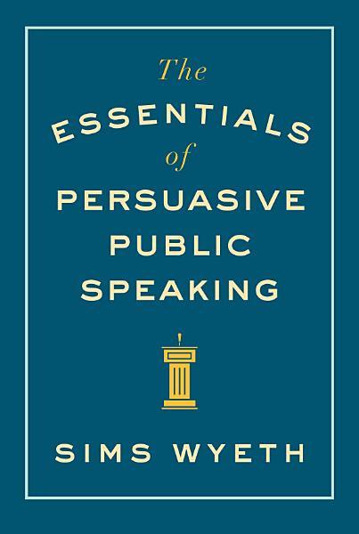 Download The Essentials of Persuasive Public Speaking Book