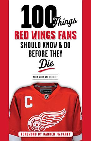 100 Things Red Wings Fans Should Know   Do Before They Die PDF