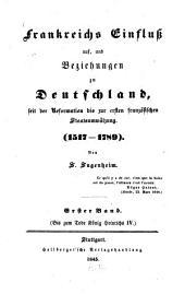Frankreichs Einfluß auf und Beziehungen zu Deutschland: 1517 - 1789. Bis zum Tode König Heinrichs IV.