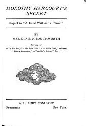 "Dorothy Harcourt's Secret: Sequel to ""A Deed Without a Name"""