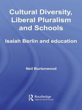 Cultural Diversity, Liberal Pluralism and Schools: Isaiah Berlin and Education