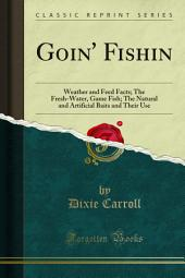 Goin' Fishin: Weather and Feed Facts; The Fresh-Water, Game Fish; The Natural and Artificial Baits and Their Use