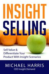Insight Selling: How to sell value and differentiate your product with Insight Scenarios