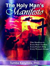 The Holy Man's Manifesto: Every Pastor's Help; Every Man's Toolbox; Every Woman's Dream