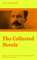 The Collected Novels  Bel Ami   A Life   Pierre and Jean   Strong as Death   Mont Oriol   Notre C ur PDF