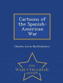 Cartoons of the Spanish-American War - War College Series
