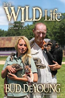 It s a Wild Life  How My Life Became a Zoo PDF
