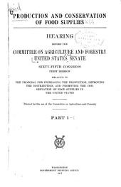 Food: Production and conservation of food supplies. Relative to the proposal for increasing the production, improving the distribution ... of food supplies in the U.S. Hearings ... Sixty-fifth Congress, first session ...