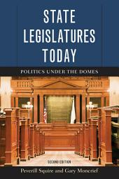 State Legislatures Today: Politics under the Domes, Edition 2