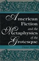 American Fiction and the Metaphysics of the Grotesque PDF