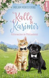 Kalle und Kasimir - Flitterwochen im Pfötchenhotel: Ein Mops- und Katzenkrimi