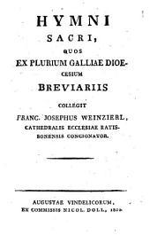 Hymni sacri, quos ex plurium Galliae dioecesium breviariis collegit Franc. Josephus Weinzierl