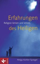 Erfahrungen des Heiligen: Religion lernen und lehren