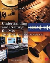 Understanding and Crafting the Mix: The Art of Recording, Edition 2