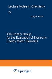 The Unitary Group for the Evaluation of Electronic Energy Matrix Elements: Unitary Group Workshop 1979