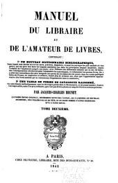 Manuel du libraire et de l'amateur de livres: contenant: 1.̊ Un nouveau dictionnaire bibliographique ... 2.̊ Une table en forme de catalogue raisonné ...