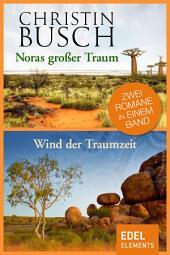Noras großer Traum / Wind der Traumzeit: Zwei Romane in einem Band