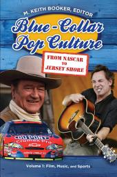 Blue-Collar Pop Culture: From NASCAR to Jersey Shore [2 volumes]