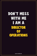 Don't Mess With Me, I Am A Director of Operations