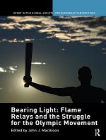 Bearing Light: Flame Relays and the Struggle for the Olympic Movement