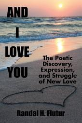 And I Love You: The Poetic Discovery, Expression, and Struggle of New Love