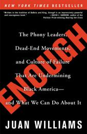 Enough: The Phony Leaders, Dead-End Movements, and Culture of Failure That AreUndermining Black America--and What We Can Do About It