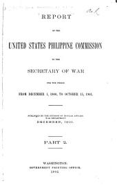 Report of the United States Philippine Commission: To the Secretary of War for the Period from December 1, 1900, to October 15, 1901, Part 2