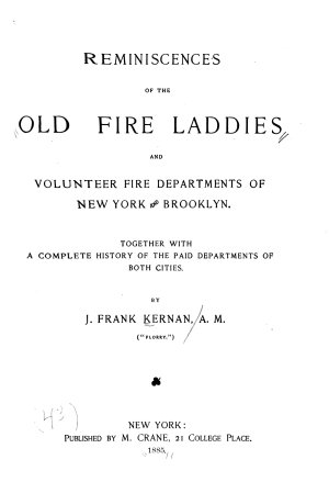 Reminiscences of the Old Fire Laddies and Volunteer Fire Departments of New York and Brooklyn PDF