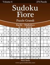 Sudoku Fiore Puzzle Grandi - Da Facile a Diabolico - Volume 6 - 276 Puzzle