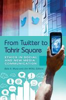 From Twitter to Tahrir Square  Ethics in Social and New Media Communication  2 volumes  PDF