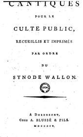 Cantiques pour le culte public, recueillis et imprimés par ordre du synode wallon
