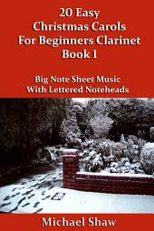 20 Easy Christmas Carols For Beginners Clarinet - Book 1: Big Note Sheet Music With Lettered Noteheads