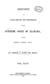 Report of Cases Argued and Determined in the Supreme Court of Alabama: Volume 46