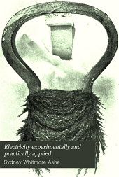 Electricity Experimentally and Practically Applied: A Book for the Beginner and for the Practical Man, Principles, Experiments, Practical Applications and Problems