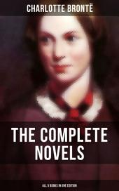 The Complete Novels of Charlotte Brontë – All 5 Books in One Edition: Jane Eyre, Shirley, Villette, The Professor & Emma (unfinished)