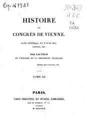 Histoire du Congrès de Vienne: acte general du 9 juin 1815, annexes etc, Volume3