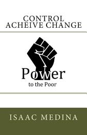 Control Achieve Change: Power to the Poor